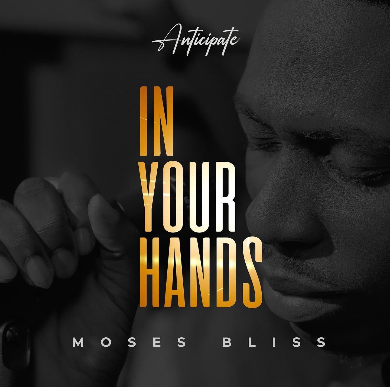 moses bliss hands lyrics afrikalyrics